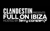 CLANDESTIN PRESENTS FULL ON IN IBIZA HOSTED BY FERRY CORSTEN